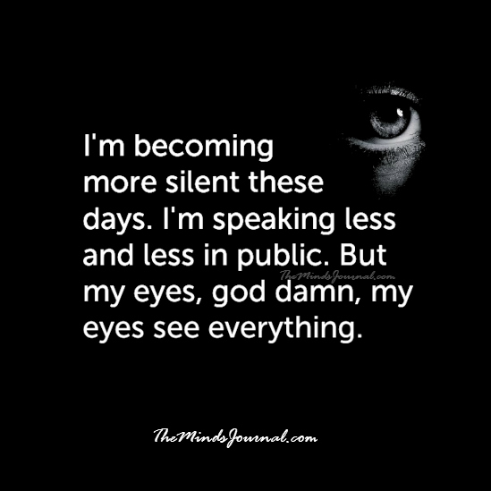 I'm becoming more silent