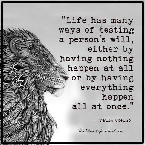 Life has many ways of testing a persons will