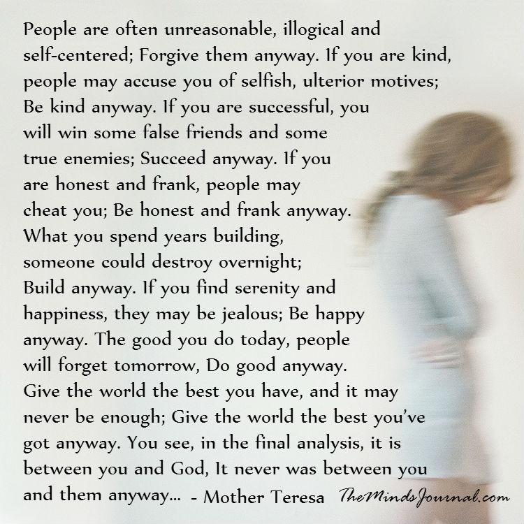 People are often unreasonable – Mother Teresa