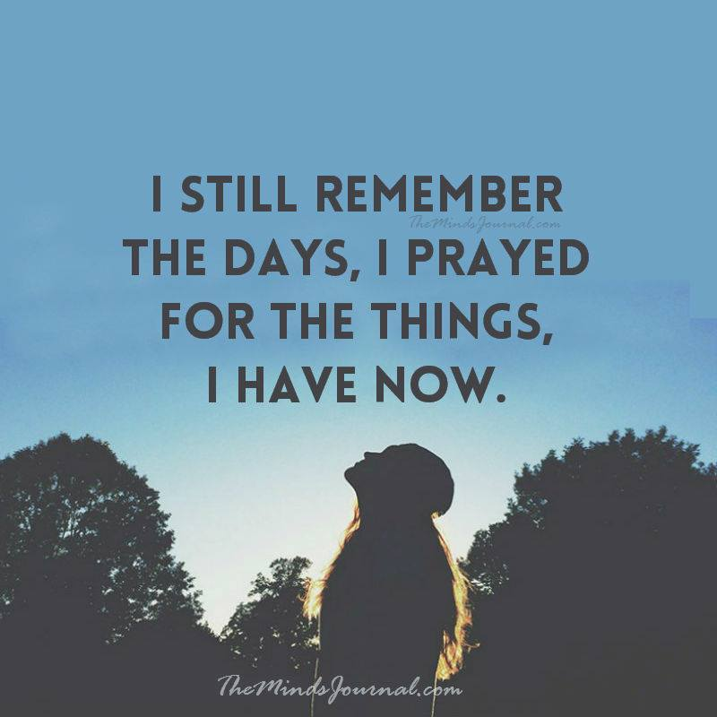 The day I prayed for the Things I have now