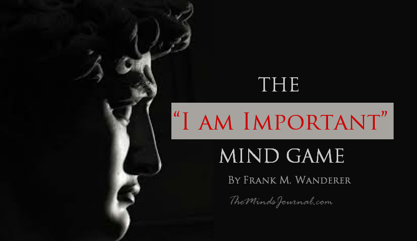 """The """"I am Important"""" Mind Game"""