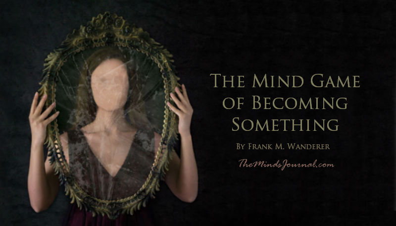 The Mind Game of Becoming Something – Mind Talk