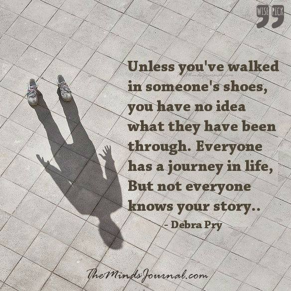 Unless you have walked upon someone's shoes