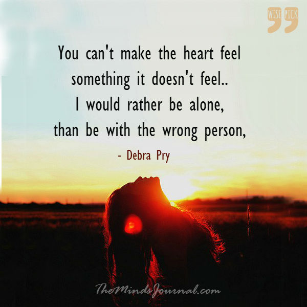You can't make the heart feel, something it doesn't feel