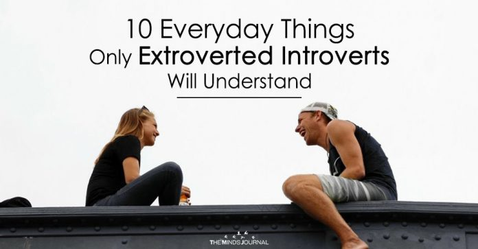 10 Everyday Things Only Extroverted Introverts Will Understand2