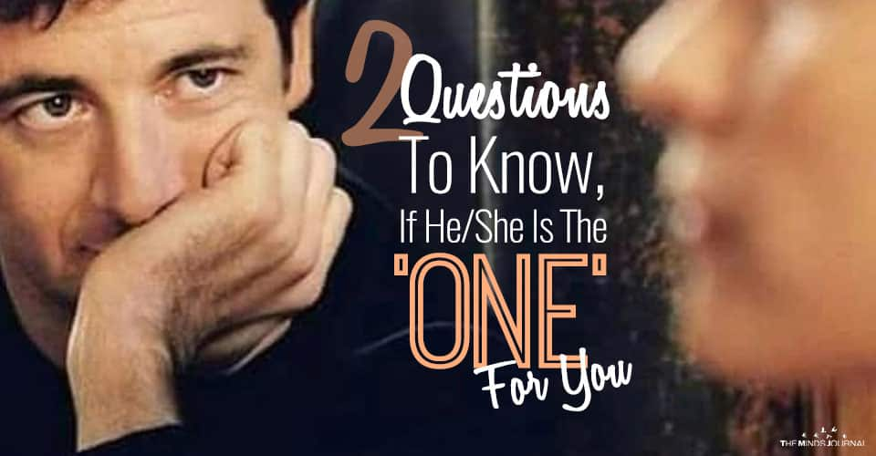 2 Questions To Know, If He/She Is The 'ONE' For You