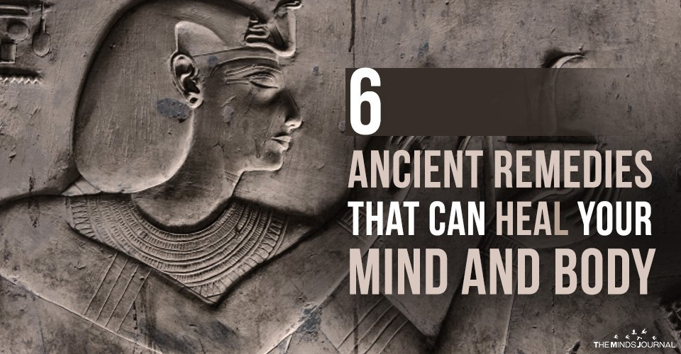 6 Ancient Remedies That Can Heal Your Mind and Body