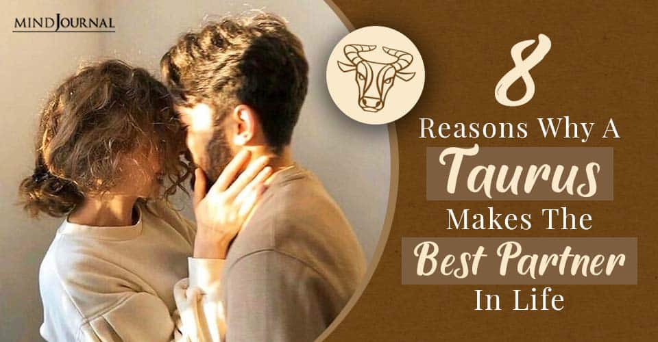 Reasons Why A Taurus Makes The Best Partner In Life