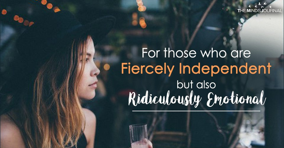 For those who are Fiercely Independent but also Ridiculously Emotional2