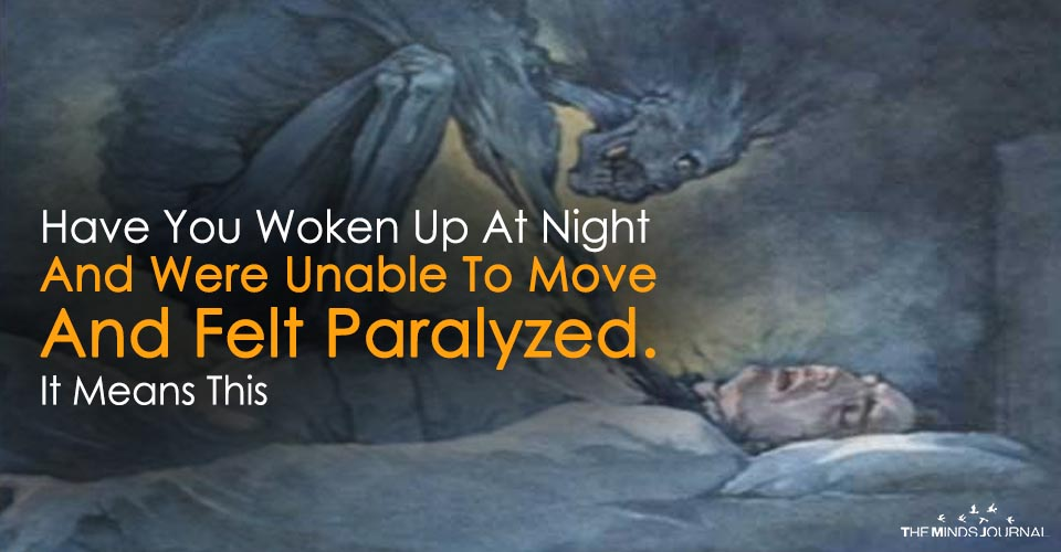 Have You Woken Up At Night And Were Unable To Move And Felt Paralyzed. It Means This