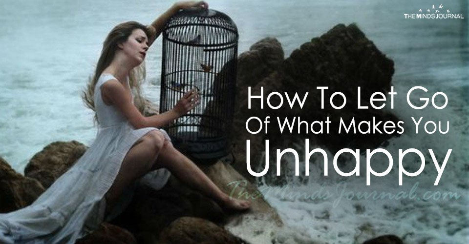 How To Let Go Of What Makes You Unhappy