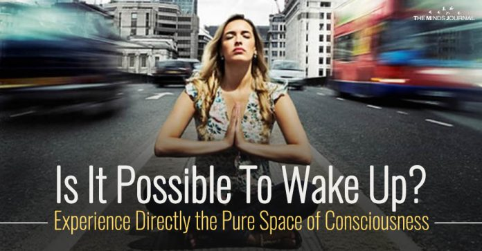 Is It Possible To Wake Up? Experience Directly the Pure Space of Consciousness