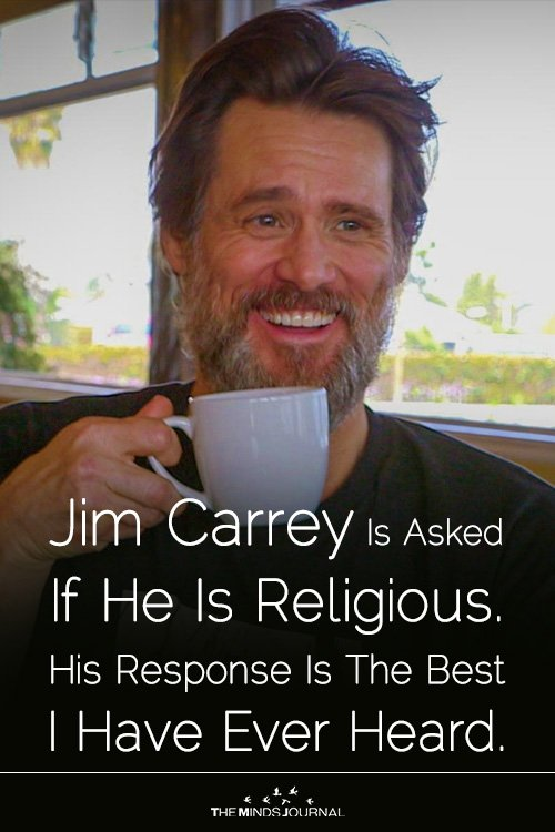 Jim Carrey Is Asked If He Is Religious. His Response Is The Best I Have Ever Heard.