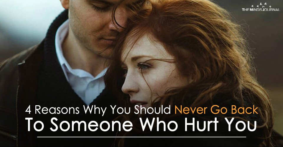 Never Go Back To Someone Who's Hurt You
