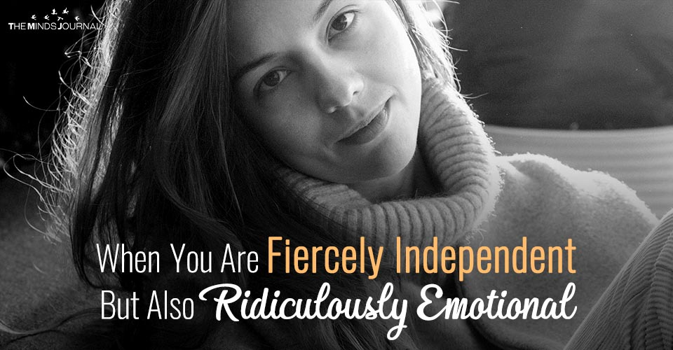 Read This If You Are Fiercely Independent But Also Ridiculously Emotional