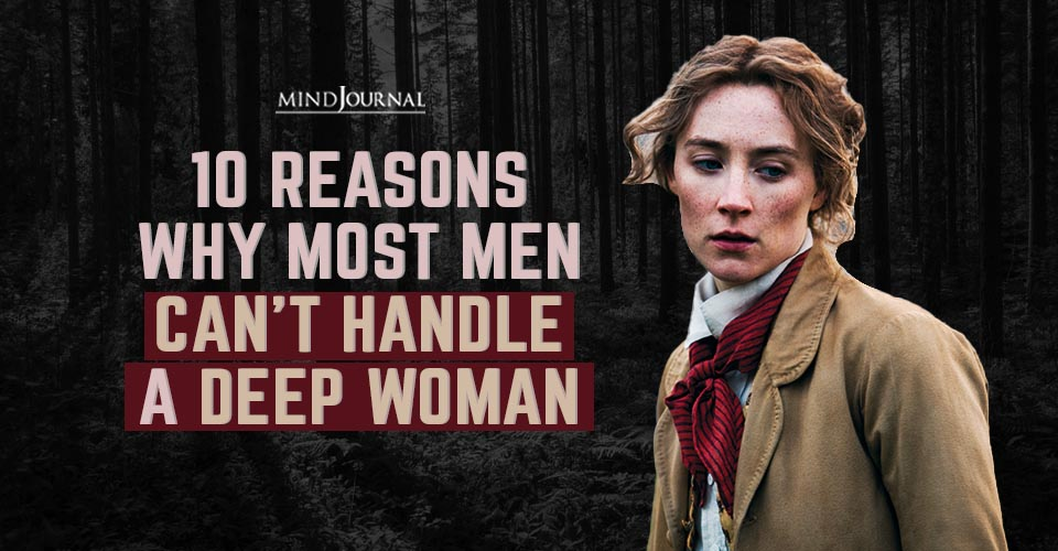 Reasons Men Cant Handle Deep Woman
