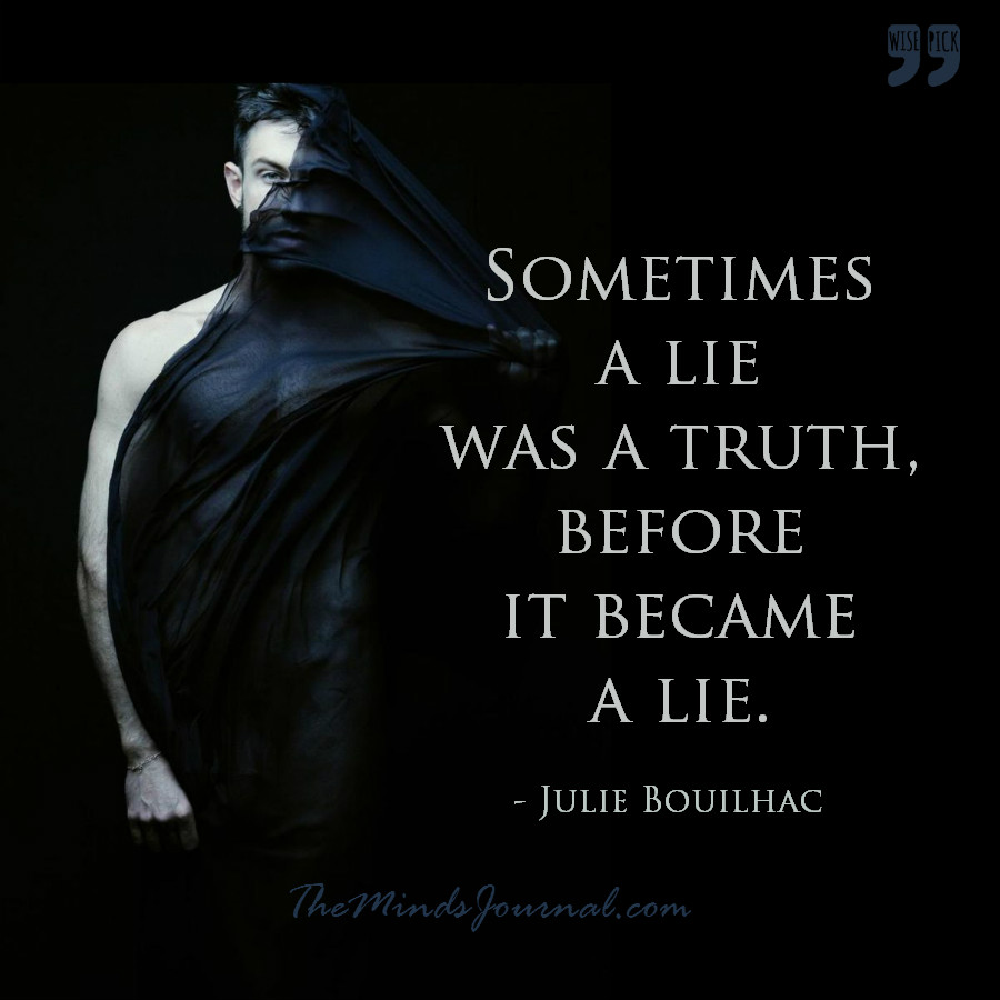 A lie was a truth before it became a lie