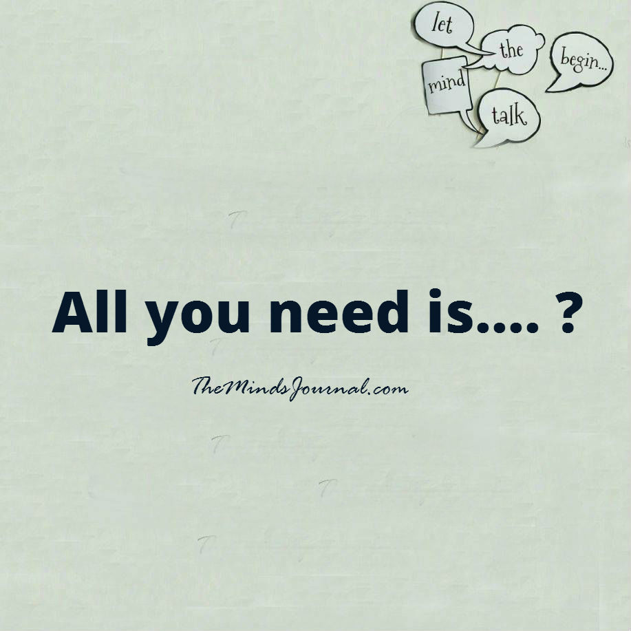 All you need is ?