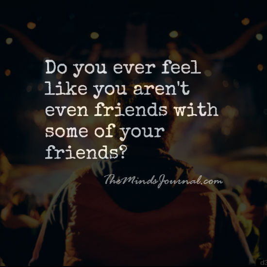 Do you ever realize, you are not even friends