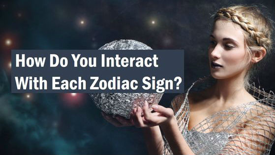 How Do You Interact With Each Zodiac Sign According To Your Personality? – Mind Game