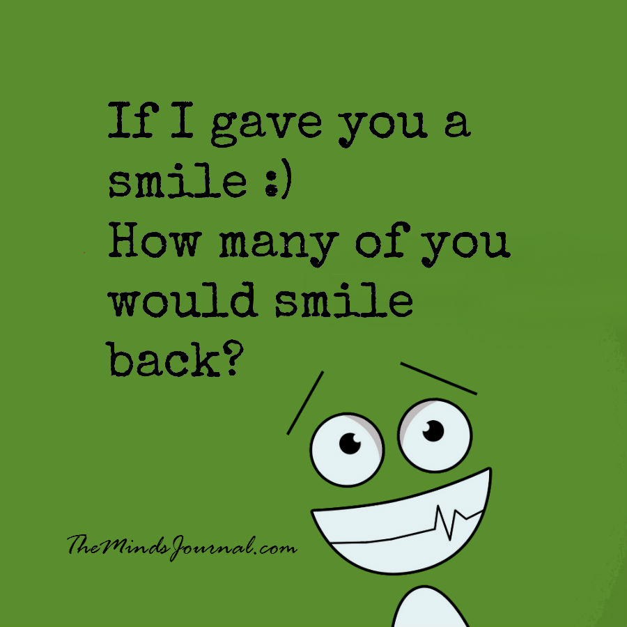 How many of you would smile back ?