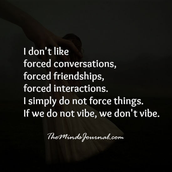 I don't like forced conversations
