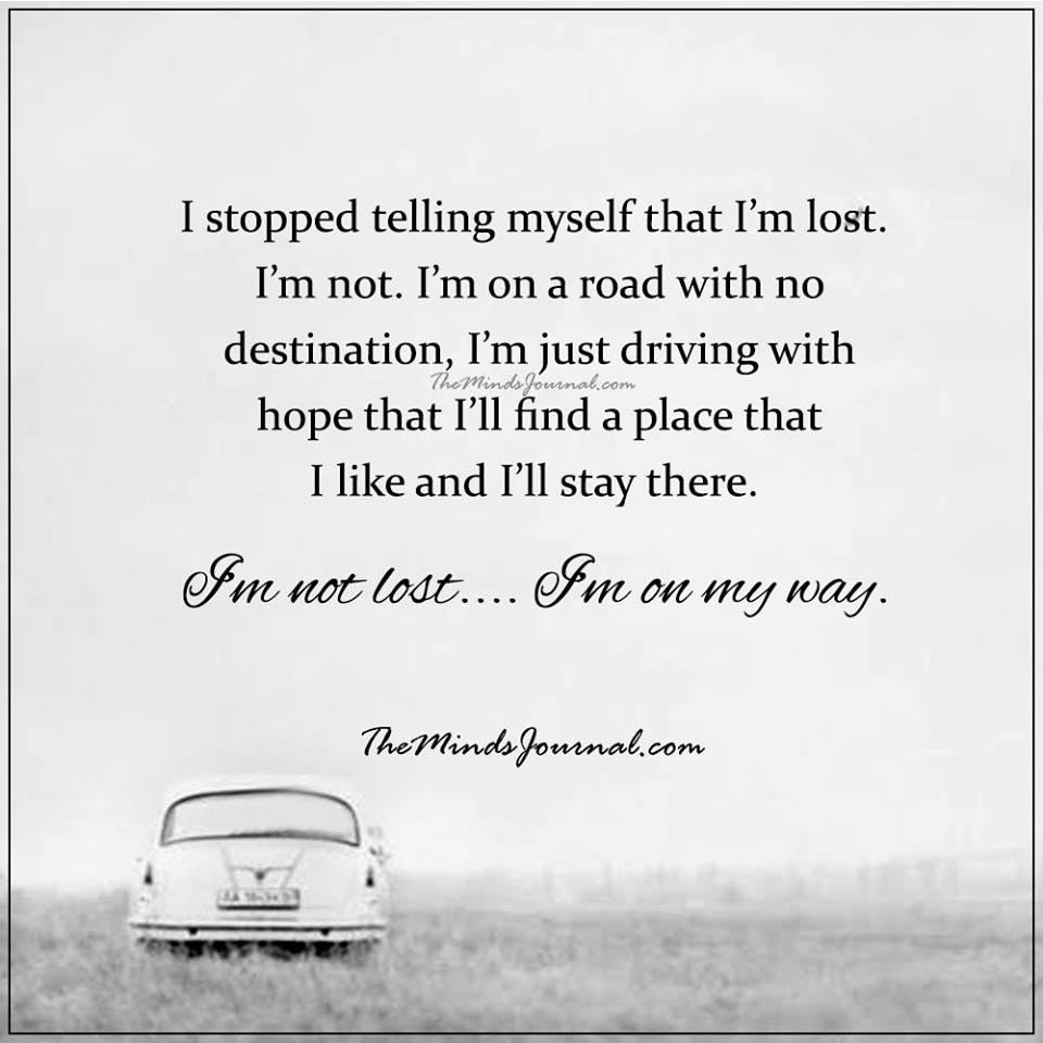 I'm not lost, I'm on my way