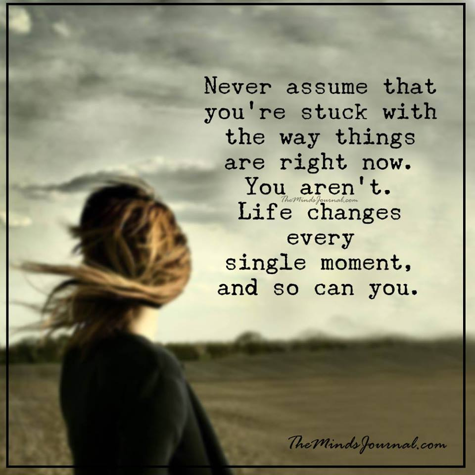 Life changes every moment