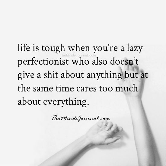 Life is tough when you are a lazy perfectionist