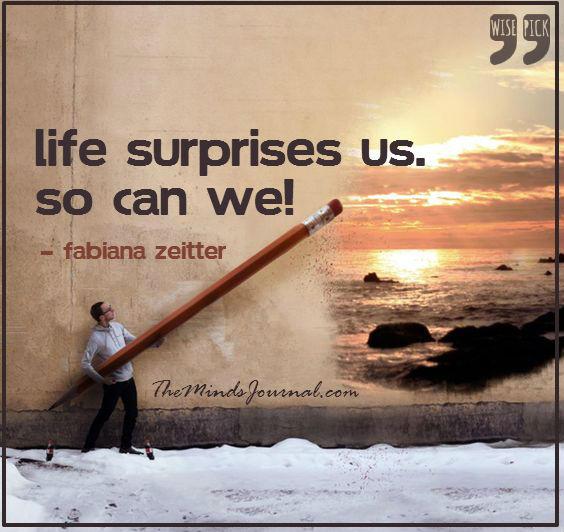 Life surprises us