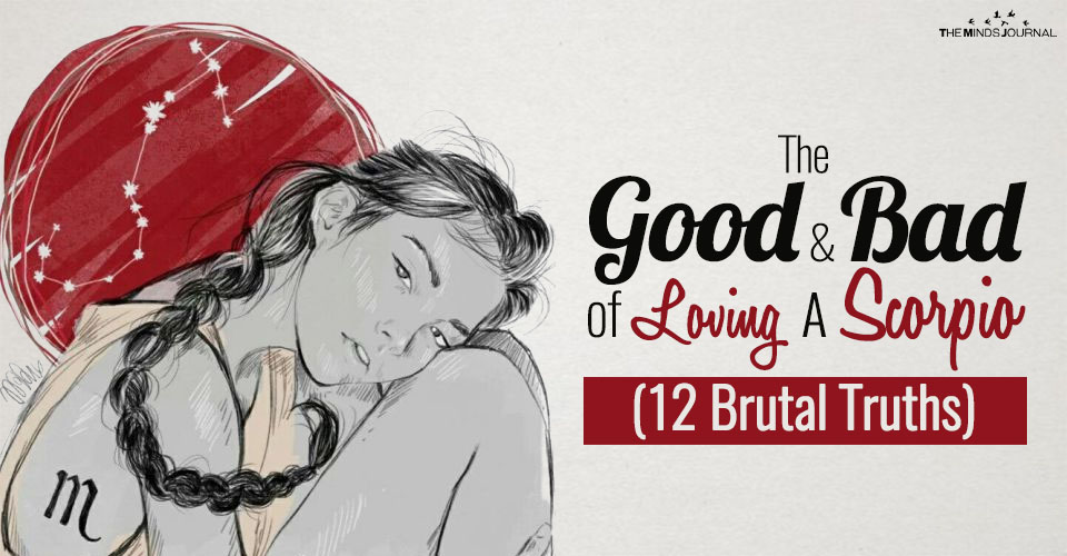 The Good and Bad of Loving A Scorpio (12 Brutal Truths)