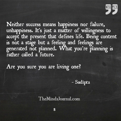 Neither success means happiness nor failure