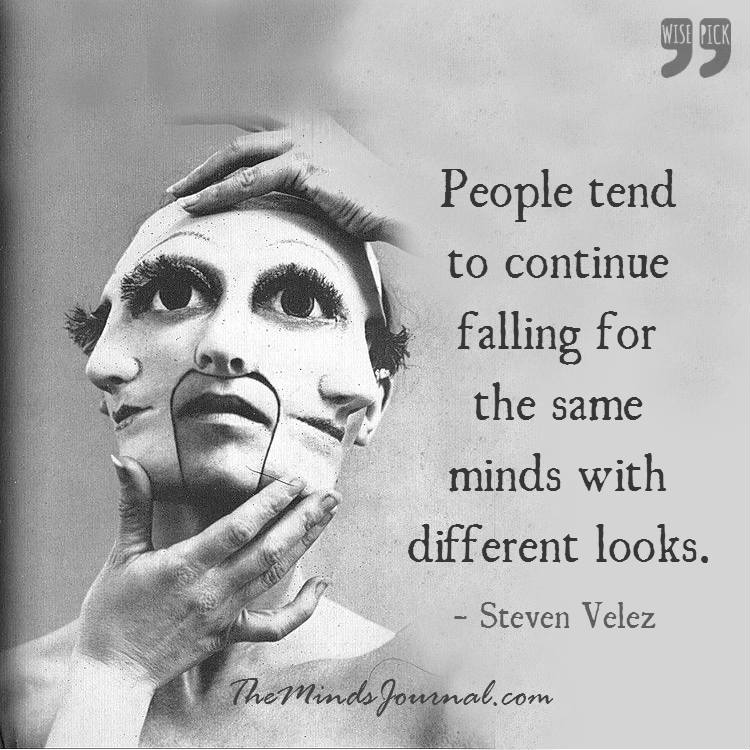 People tend to continue to fall for the same minds