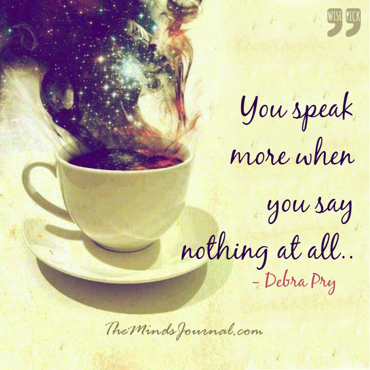 Speak nothing at all