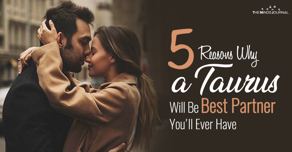 5 Reasons Why a Taurus is the Best Partner You'll Ever Have