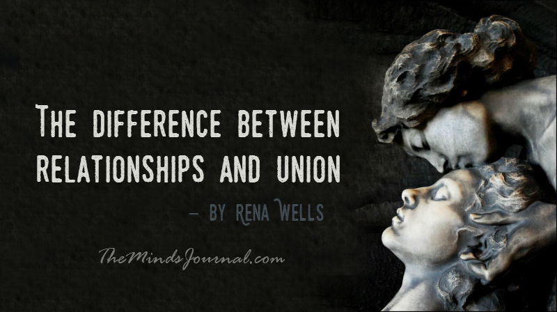 The difference between relationships and union – By Rena Wells