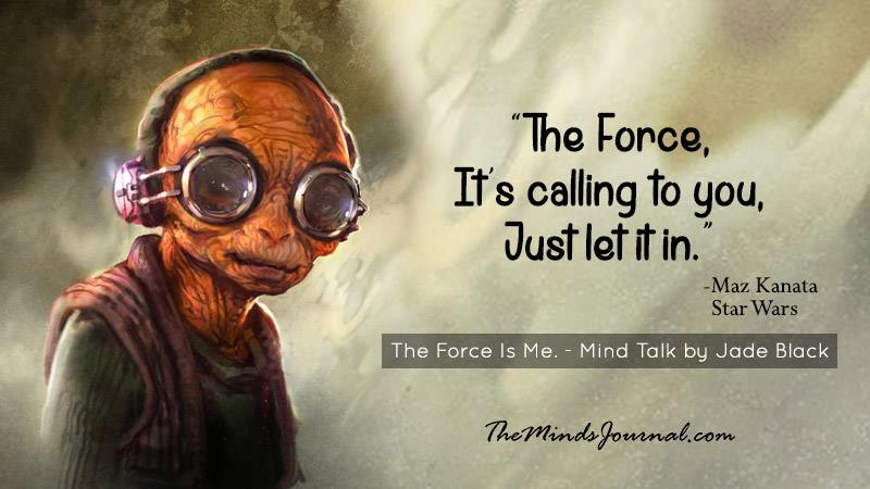 The Force Is Me. – Mind Talk by Jade Black