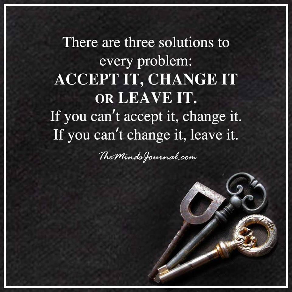 There are three solutions to every problem