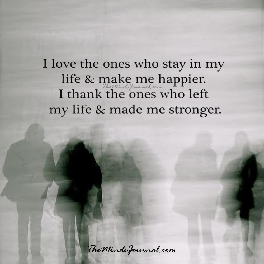 I love the ones who stay in my life