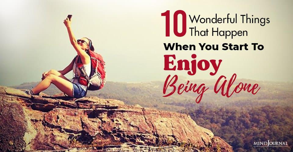 10 Wonderful Things Happen You Start Enjoying Being Alone
