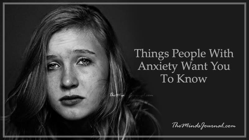 11 Things People With Anxiety Want You To Know