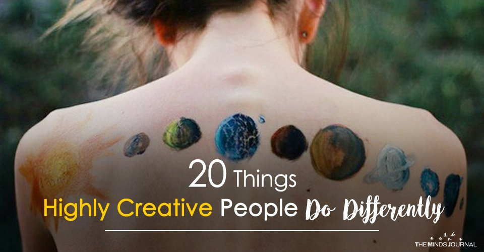 20 Things Highly Creative People Do Differently