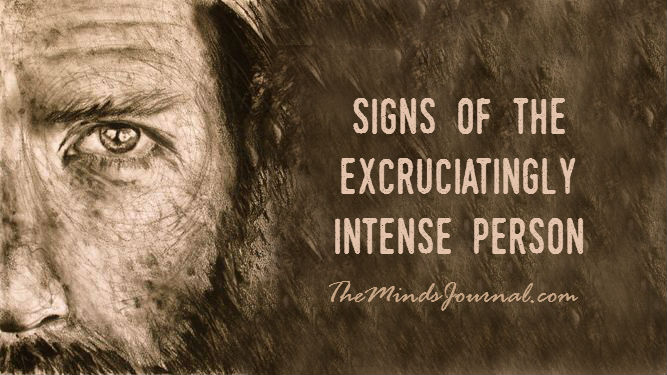 20 Signs Of The Excruciatingly Intense Person