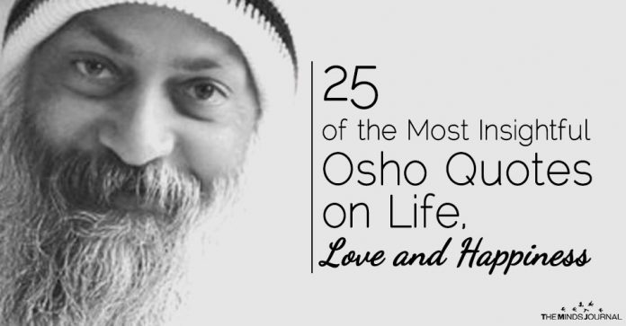 25 of the Most Insightful Osho Quotes on Life, Love and Happiness
