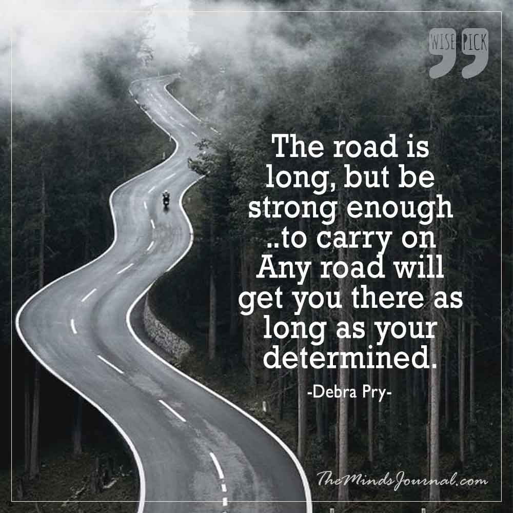 The road is long, but be strong enough to carry