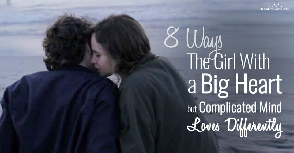 8 Ways The Girl With a Big Heart but Complicated Mind Loves Differently