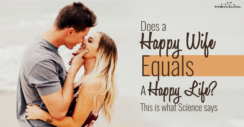 Does a Happy Wife Equals A Happy Life? – This is what Science says