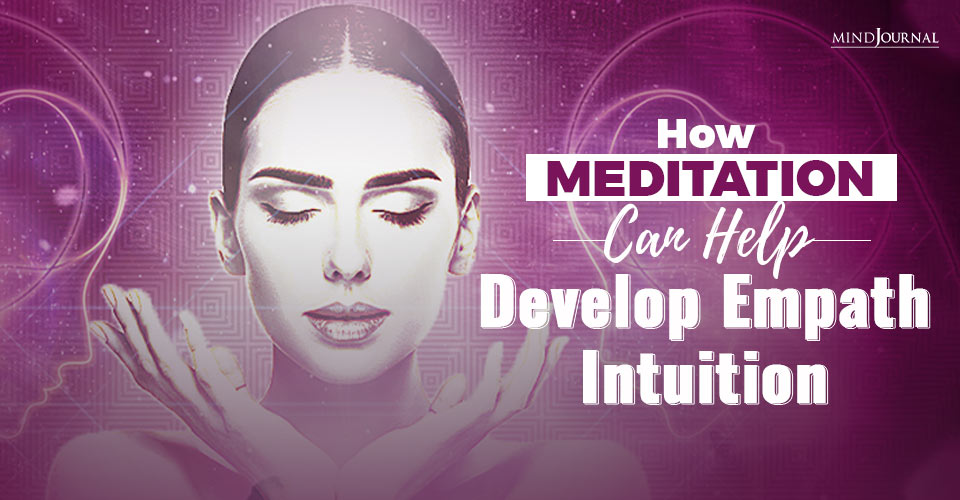 How Meditation Can Help Develop Empath Intuition