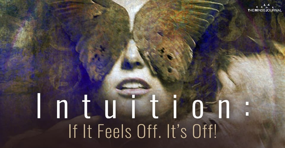 Intuition: If It Feels Off. It's Off!