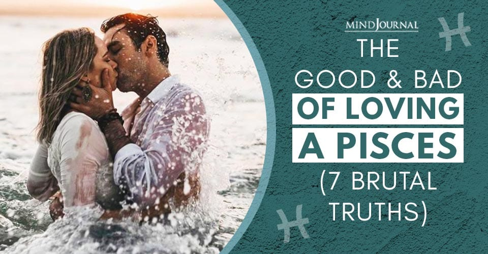 Good and Bad of Loving A Pisces (7 Brutal Truths)